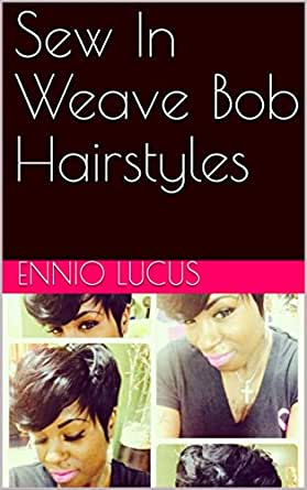 Prime Sew In Weave Bob Hairstyles Kindle Edition By Ennio Lucus Natural Hairstyles Runnerswayorg
