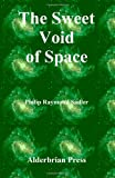 The Sweet Void of Space, Philip Raymond Sadler, 0934370109