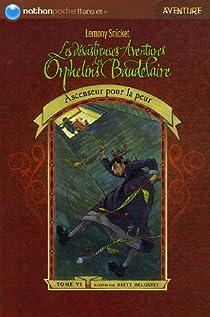 Les Désastreuses aventures des orphelins Baudelaire, tome 6 : Ascenseur pour la peur par Handler