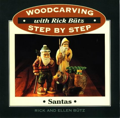 Woodcarving Step by Step with Rick Butz: Santas