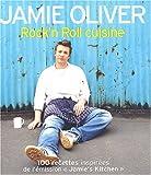 Rock'n Roll cuisine : Plus de 100 nouvelles recettes de l'émission Jamie's Kitchen