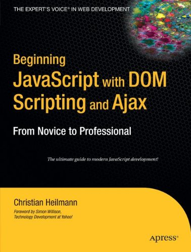 Beginning JavaScript with DOM Scripting and Ajax: From Novice to Professional (Beginning: from Novice to Professional) by Apress
