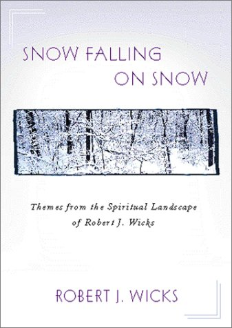 Download Snow Falling on Snow: Themes from the Spiritual Landscape of Robert J. Wicks pdf epub