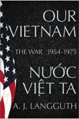 Our Vietnam/Nuoc Viet Ta: A History of the War 1954-1975 Hardcover