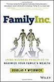 Family Inc.: Using Business Principles to Maximize Your Family's Wealth (Wiley Finance)