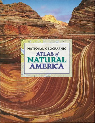 National Geographic Atlas of Natural America National Geographic Society