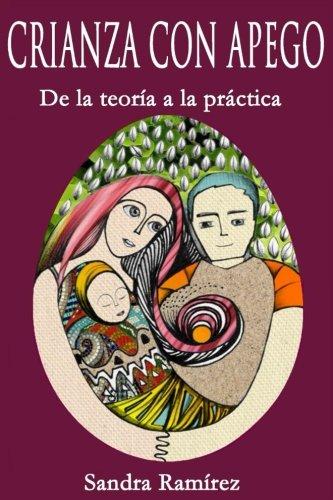 Crianza con Apego: De la teoria a la practica (Spanish Edition) [Sandra Ramirez M.S.E.] (Tapa Blanda)