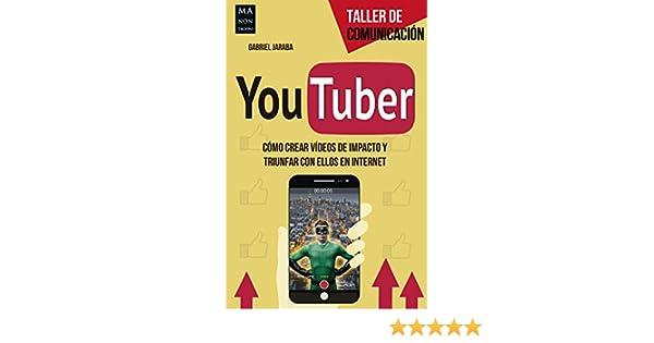 YouTuber: Cómo crear vídeos de impacto y triunfar con ellos en internet (Taller de Comunicación) eBook: Gabriel Jaraba: Amazon.es: Tienda Kindle