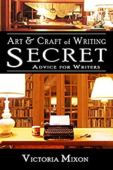 Art & Craft of Writing: Secret Advice for Writers by [Mixon, Victoria]