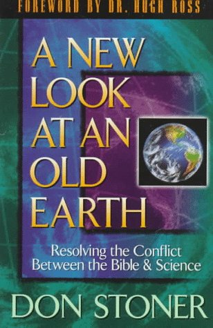 A New Look at an Old Earth; Resolving the Conflict Between the Bible and Science