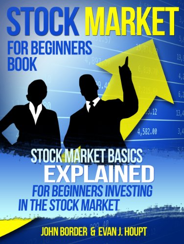Stock Market For Beginners Book: Stock Market Basics Explained for Beginners Investing in the Stock Market (The Investing Series Book 2)