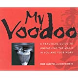 My Voodoo: A Practical Guide to Unleashing the Magic in You and Your Work