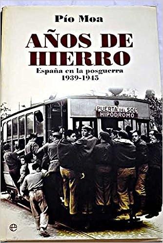 Los años de hierro. España en la posguerra. 1939-1945.: Amazon.es: Pío Moa: Libros