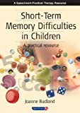 Short-Term Memory Difficulties in Children: A Practical Resource (Speechmark Practical Therapy Resource)