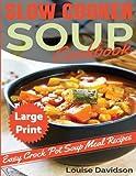 Slow Cooker Soup Cookbook ***Large Print Edition***: Easy Crock Pot Soup  Recipes