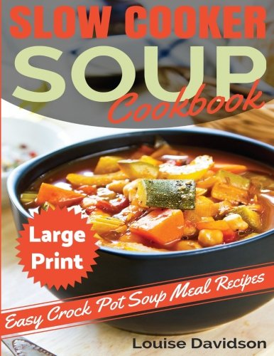 Slow Cooker Soup Cookbook ***Large Print Edition***: Easy Crock Pot Soup Recipes