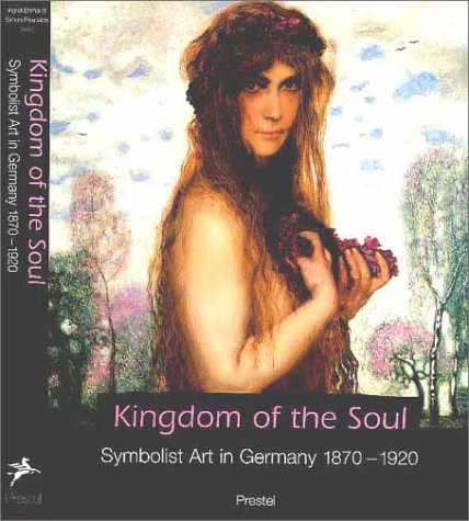 Kingdom of the Soul: Symbolist Art in Germany, 1870-1920 PDF
