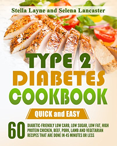 Type 2 Diabetes Cookbook: QUICK and EASY - 60 Diabetic-Friendly Low Carb, Low Sugar, Low Fat, High Protein Chicken, Beef, Pork, Lamb and Vegetarian Recipes ... less (Effortless Diabetic Cooking Book 1) by Stella Layne, Selena Lancaster