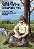 Diary of a Confederate Sharpshooter : The Life of James Conrad Peters, , 1575100339