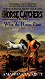When the Horses Came (The Horse Catcher's Trilogy, No.1)