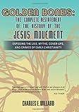 GOLDEN BONES:the Complete Restatement of the History of the Jesus Movement, Charles Willard, 1470110156