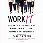Work It: Secrets for Success from the Boldest Women in Business | Carrie Kerpen