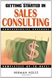 Getting Started in Sales Consulting, Herman Holtz and Herman R. Holtz, 0471348120