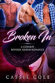 Broken In: A Cowboy Reverse Harem Romance