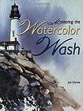 Mastering the Watercolor Wash, Joe Garcia, 1581804865