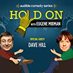 Ep. 15: Dave Hill's Rules for the Dearly Departed (Hold On with Eugene Mirman) | Eugene Mirman,Dave Hill