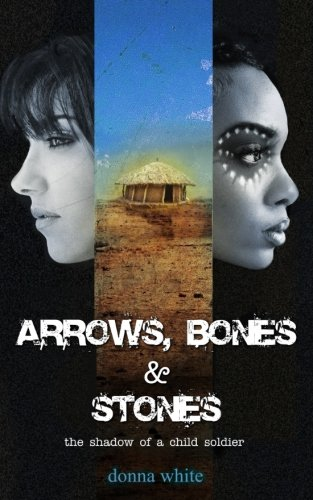 Arrows, Bones and Stones: the shadow of a child soldier (the Stones Trilogy) (Volume 2)