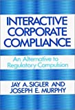 Interactive Corporate Compliance, Jay A. Sigler and Joseph P. Murphy, 0899302432