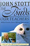 The Birds, Our Teachers, John Stott, 0801012384