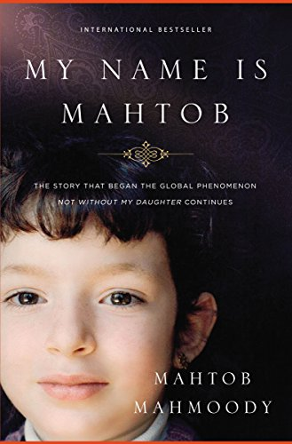 My Name Is Mahtob: The Story that Began in the Global Phenomenon Not Without My Daughter -