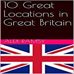 10 Great Locations in Great Britain | Alex Ramsy