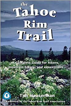 The Tahoe Rim Trail: A Complete Guide for Hikers, Mountain Bikers, and Equestrians