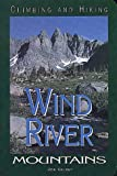 Climbing and Hiking in the Wind River Mountains, Joe Kelsey, 0934641706