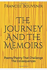 The Journey And The Memoirs: Poems/Poetry that Challenge the Consequences Paperback