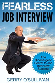 Fearless Job Interview: The Bioenergetic Secret to Job Interview Success by [O'Sullivan, Gerry]