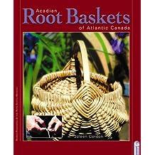 Acadian Root Baskets: of Atlantic Canada