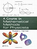 A Course in Mathematical Methods for Physicists, Russell L. Herman, 146658467X