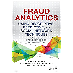 Fraud Analytics Using Descriptive, Predictive, and Social Network Techniques: A Guide to Data Science for Fraud…