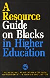 A Resource Guide on Blacks in Higher Education, National Association for Equal Opportunity in High, 0819169498