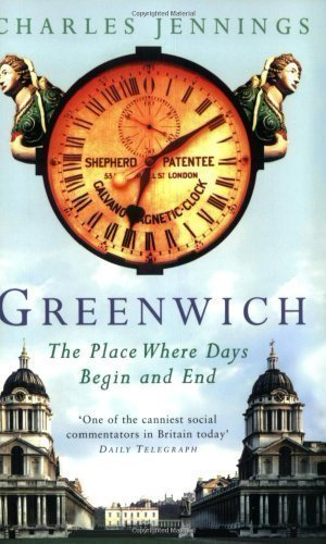 Greenwich: The Place Where Days Begin and End New Edition by Jennings, Charles published by Abacus (2001)