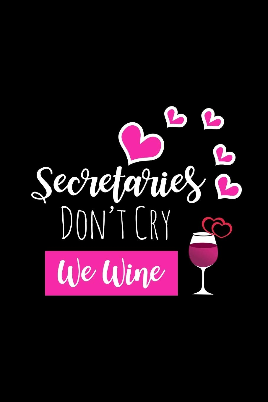 Secretaries Funny Gag Gifts For A Receptionist Birthday Christmas Gift Ideas For Coworkers Small Lined Diary Press We Wine Lol 9781679198892 Amazon Com Books