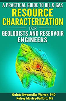 A Practical Guide to Oil & Gas Resource Characterization For Geologists and Reservoir Engineers by [Nwanosike-Warren, Quinta, Mosley-Bufford, Kelsey]