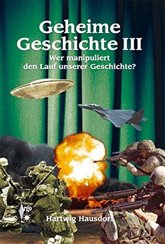 Geheime Geschichte. Wer manipuliert den Lauf unserer Geschichte?: Geheime Geschichte. Bd. 3: Wer manipuliert den Lauf unserer Geschichte?