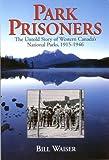 Park Prisoners, Bill Waiser, 1895618746