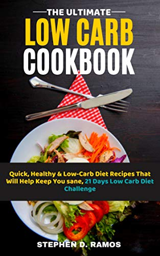 (The Ultimate Low Carb Cookbook: Quick, Healthy & Low-Carb Diet Recipes That Will Help Keep You sane, 21 Days Low Carb Diet Challenge)