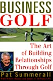 Business Golf: The Art of Building Relationships Through Golf